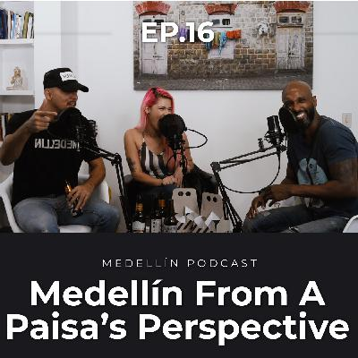 Medellin From a Paisa's Perspective - Medellin Podcast Ep. 16