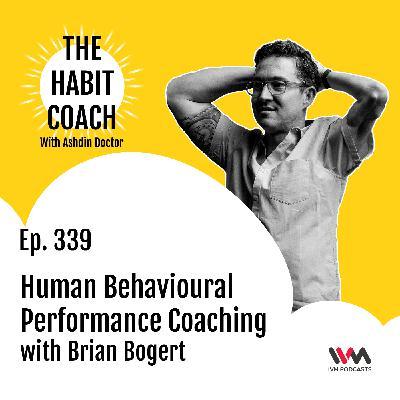 Ep. 339: Human Behavioural Performance Coaching with Brian Bogert