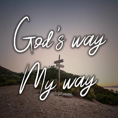 God's Way or My Way Part 2