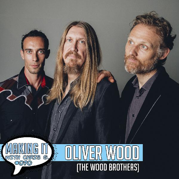 #070: Oliver Wood of the Wood Brothers - An Adventure with Musical Greats, Independence, and Creative Freedom