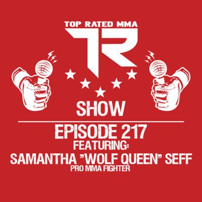 "Ep. 217 - Samantha ""Wolf Queen"" Seff - Professional MMA Fighter"