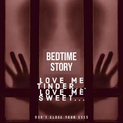 #19 Bonus- bedtime Story 04-love-me-tinder-love-me-sweet-
