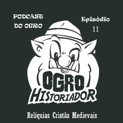 Episódio 11: Relíquias cristãs medievais