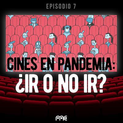 EP 007 | Cines en pandemia, ¿ir o no ir?
