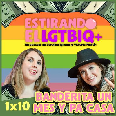 BANDERITA UN MES Y PA CASA | Estirando el chicle 1x10