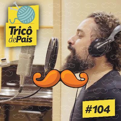 #104 - O Mundo Bita de Chaps Melo