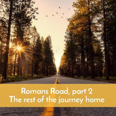 #58 Romans Road, part 2 The rest of the journey home