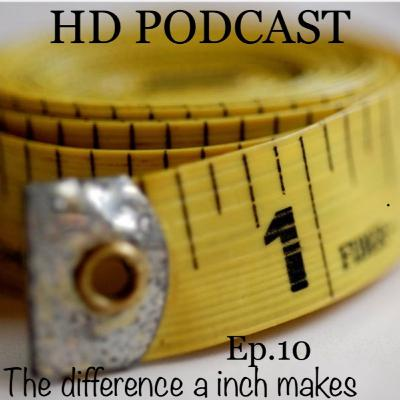 The Difference A Inch Makes Ep.10