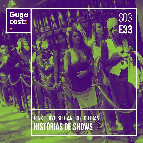 Pink Floyd Sertanejo e outras HISTÓRIAS DE SHOWS - Gugacast - S03E33