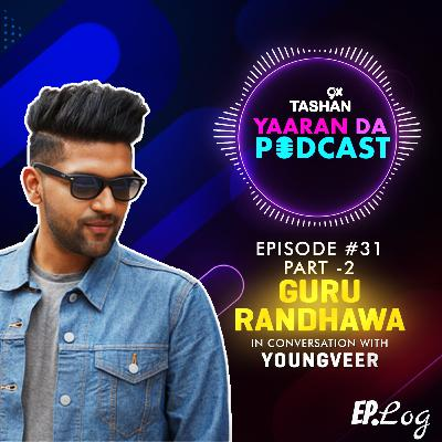 Ep 31: 9x Tashan Yaaran Da Podcast ft. Guru Randhawa Part-2