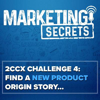 2CCX Challenge 4: Find A New Product Origin Story...