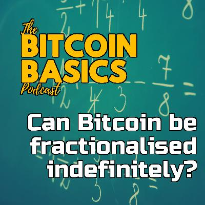 Can Bitcoin be fractionalised indefinitely? | Bitcoin Basics (122)