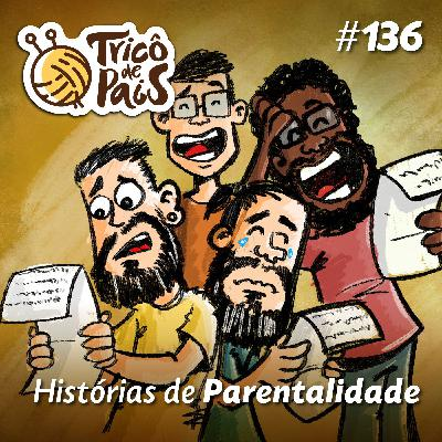 #136 - Histórias de Parentalidade
