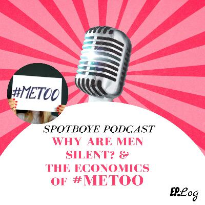 Ep. 16: Economics of #MeToo & Men's Silence