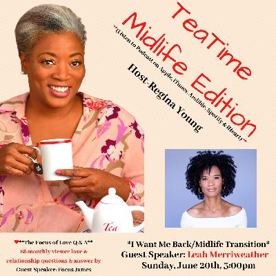 I Want Me Back/Midlife Transition Back To Me - Guest Speaker: Leah Merriweather