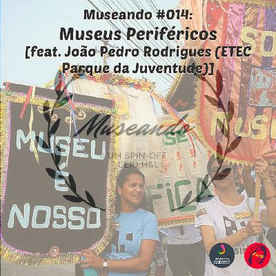 Museando #014: Museus Periféricos ft. João Pedro Rodrigues (ETEC Parque da Juventude)