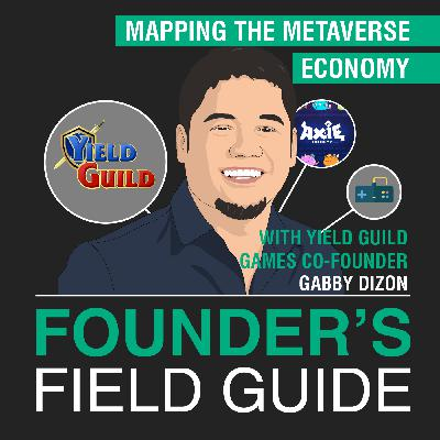 Gabby Dizon - Mapping the Metaverse Economy - [Founder's Field Guide, EP. 49]