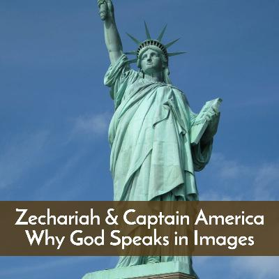 #51 Zechariah & Captain America, why God speaks in images