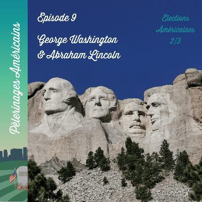 9: Elections US - George Washington et Abraham Lincoln - pèlerinage patriotique pour les deux plus grands présidents américains