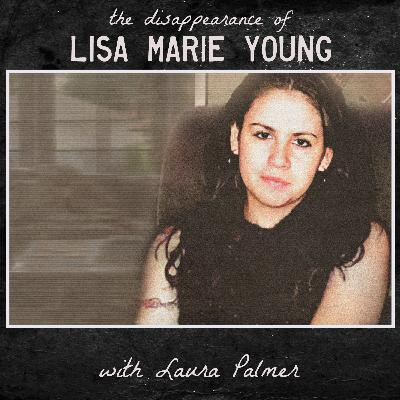 the Disappearance of Lisa Marie Young (with Laura Palmer)