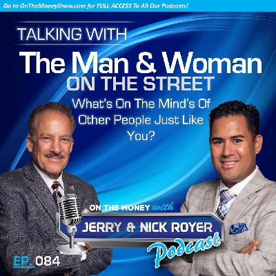Episode #84: Talking with The Man and Woman On The Street