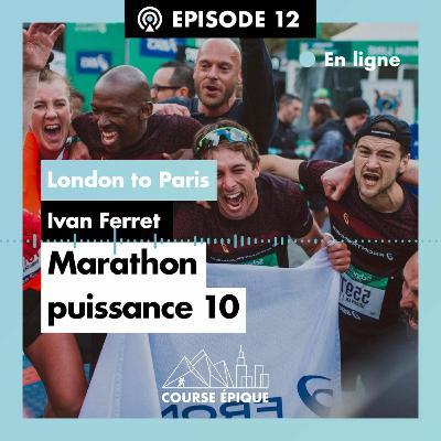 #12 La London to Paris d'Ivan Ferret, marathon puissance 10