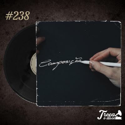 Troca o Disco #238: Os caminhos da composição (com SóCiro)