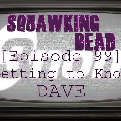 [Episode 99] Getting to Know Dave