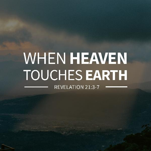 MESSAGE - When Heaven touches Earth [Rev 21:3-7]