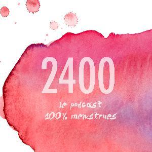 Bande annonce - Les 2400, le podcast 100% menstruations
