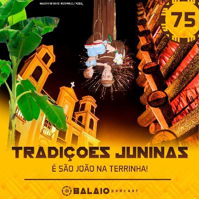 #75 - Tradições Juninas - É São João na terrinha!