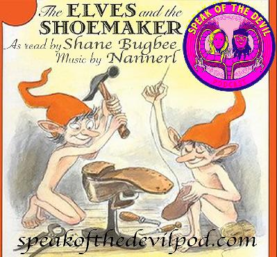 The Elves and the Shoemaker as read by Shane Bugbee - SPEAK OF THE DEVIL POD