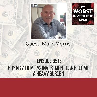 Mark Morris – Buying a Home as Investment Can Become a Heavy Burden