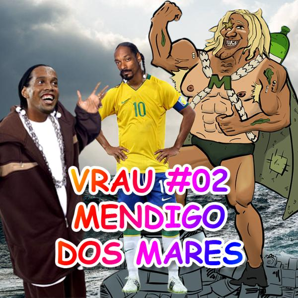 VRAU #02 - Mendigo dos Mares