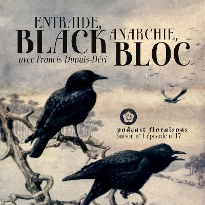 Entraide, Anarchie, Black Bloc (avec Francis Dupuis-Déri)