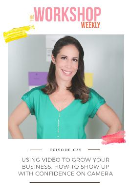 039: Using Video to Grow Your Business: How to Show Up With Confidence on Camera.