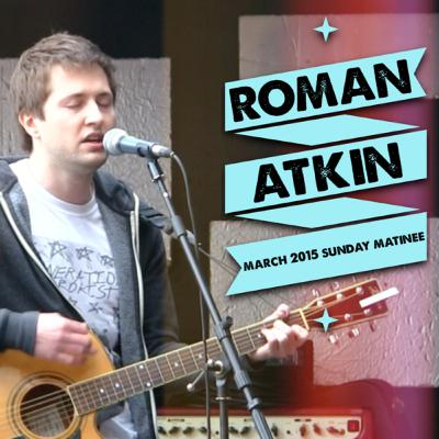Roman Atkin ~ Acoustic music | live music at the March 2015 Sunday Matinée