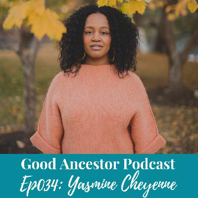 Ep034: #GoodAncestor Yasmine Cheyenne on the Practice of Self-Healing