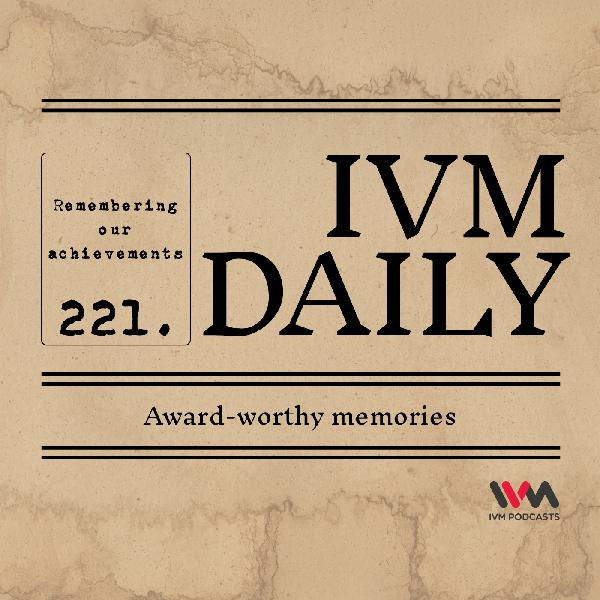 IVM Daily Ep. 221: Award-worthy memories