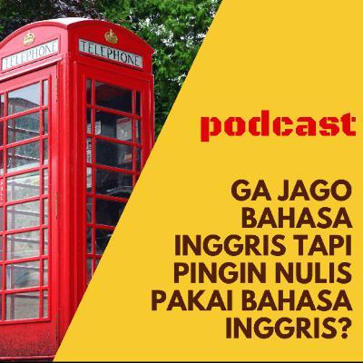 Trik Menulis Dalam Bahasa Inggris Bagi yang Ga Jago-Jago Amat