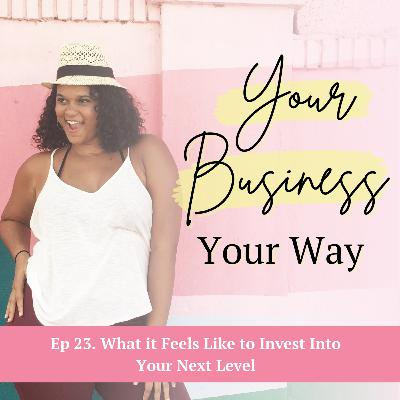 Ep 23. What it Feels Like to Invest Into Your Next Level