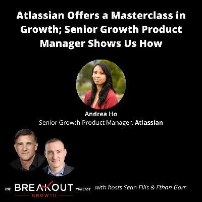 Atlassian Offers a Masterclass in Growth; Senior Growth Product Manager Shows us How