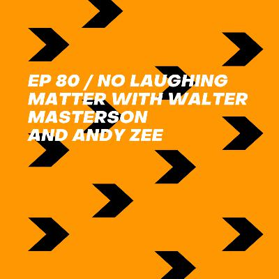 No Laughing Matter with Walter Masterson and Andy Zee