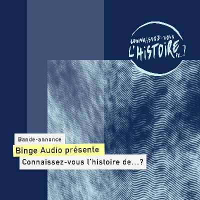 Bande-annonce |Binge Audio présente Connaissez-vous l'histoire de… ?