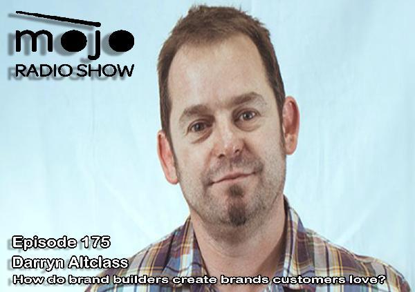 The Mojo Radio Show EP 175: How Brand Builders Create Brands That Customers Love - Darryn Altclass