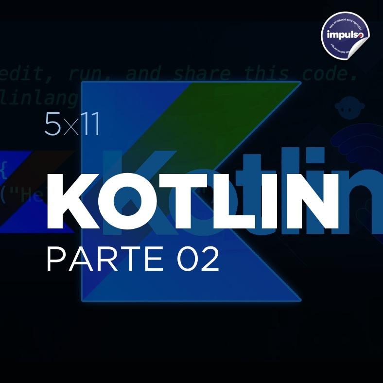 ⛰️ 5x11 - Short Tag #10: Kotlin - Parte 02