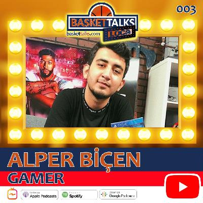 Basket Talks Loca / 003 / ALPER BİÇEN - Gamer