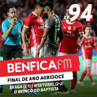 #94 - Benfica FM | Benfica x Braga e Vit. Setúbal (2-1 e 2-2) O Brinco do Baptista