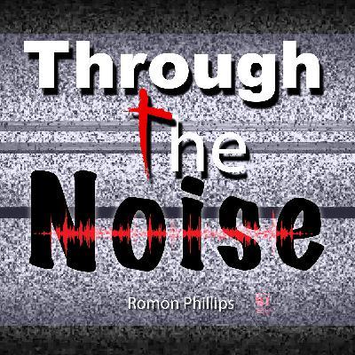 Through The Noise | Part 4 | Romon Phillips