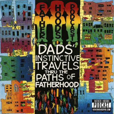 #89: Dads' Instinctive Travels Thru the Paths of Fatherhood